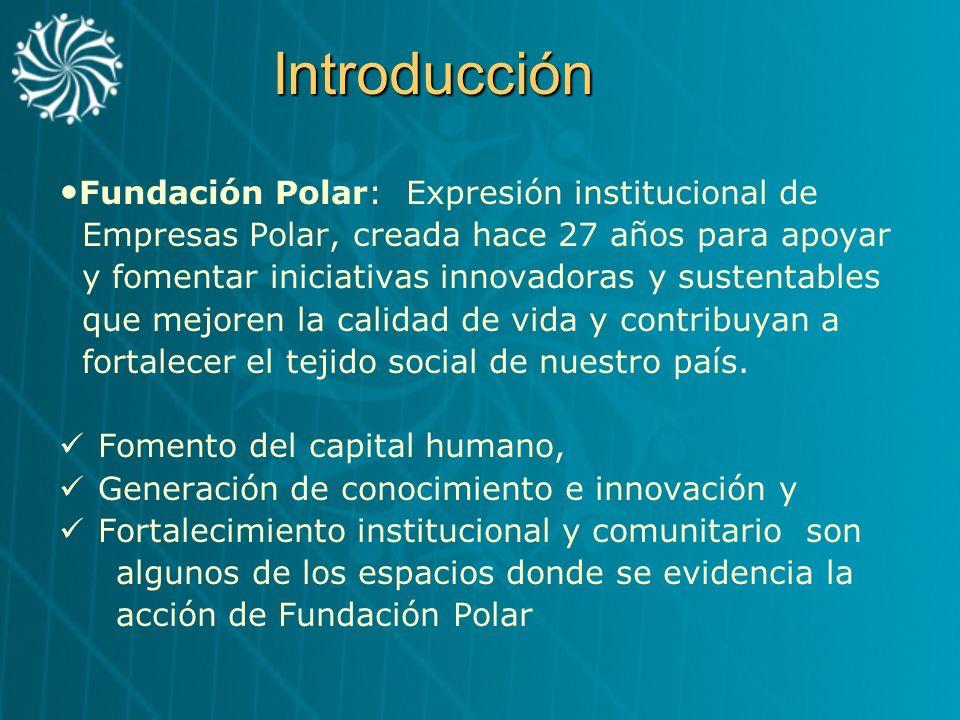 Introducción Fundación Polar: Expresión institucional de Empresas Polar, creada hace 27 años para apoyar y fomentar iniciativas innovadoras y sustenta