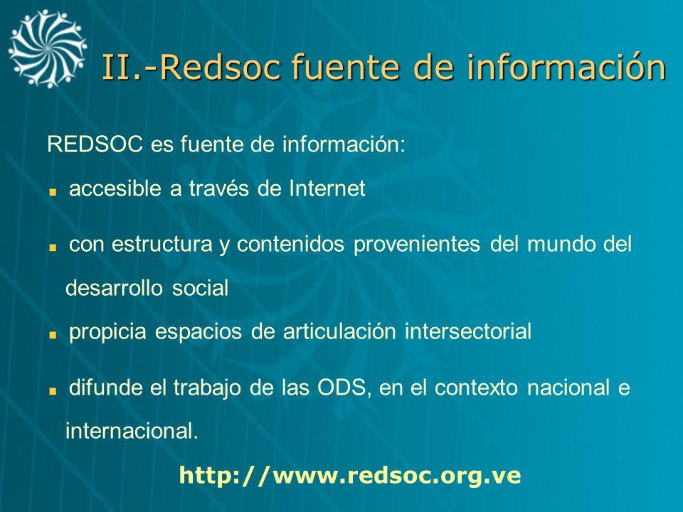 II.-Redsoc fuente de información REDSOC es fuente de información: accesible a través de Internet con estructura y contenidos provenientes del mundo de