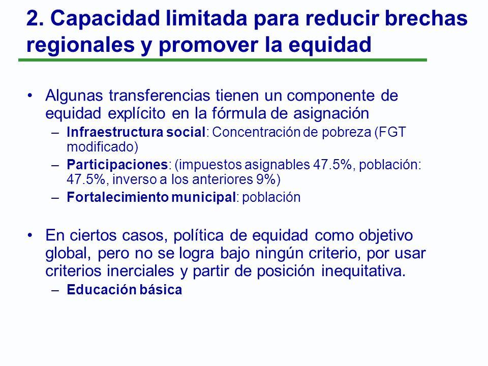 2. Capacidad limitada para reducir brechas regionales y promover la equidad Algunas transferencias tienen un componente de equidad explícito en la fór