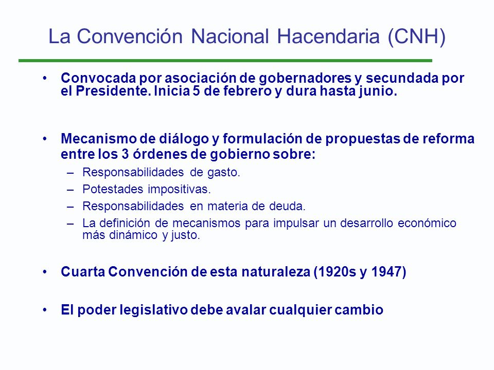 La Convención Nacional Hacendaria (CNH) Convocada por asociación de gobernadores y secundada por el Presidente. Inicia 5 de febrero y dura hasta junio