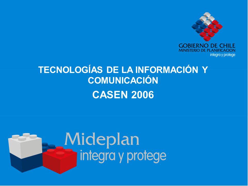 TECNOLOGÍAS DE LA INFORMACIÓN Y COMUNICACIÓN CASEN 2006