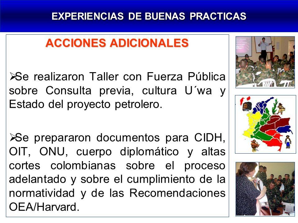 ACCIONES ADICIONALES Se realizaron Taller con Fuerza Pública sobre Consulta previa, cultura U´wa y Estado del proyecto petrolero.