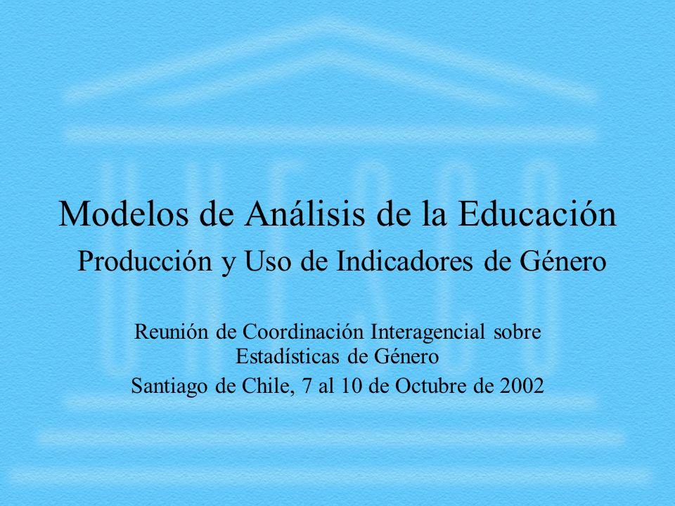Modelos de Análisis de la Educación Producción y Uso de Indicadores de Género Reunión de Coordinación Interagencial sobre Estadísticas de Género Santi