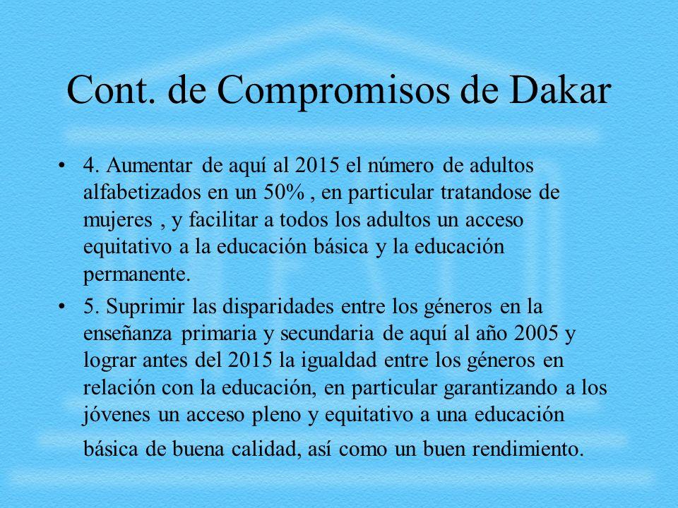 Cont. de Compromisos de Dakar 4. Aumentar de aquí al 2015 el número de adultos alfabetizados en un 50%, en particular tratandose de mujeres, y facilit