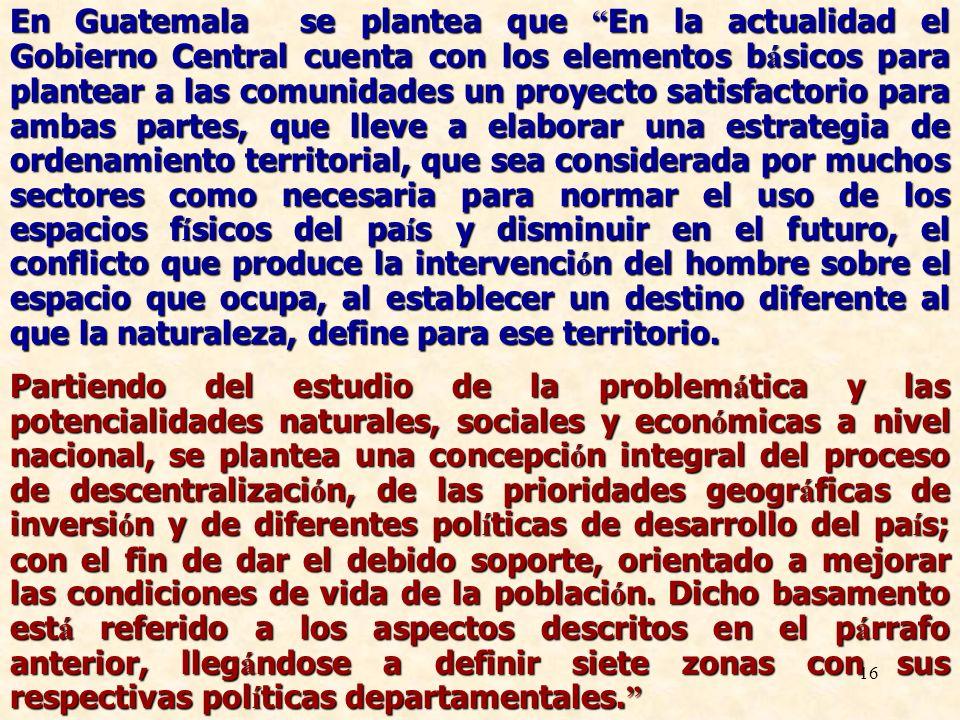 16 En Guatemala se plantea que En la actualidad el Gobierno Central cuenta con los elementos b á sicos para plantear a las comunidades un proyecto sat