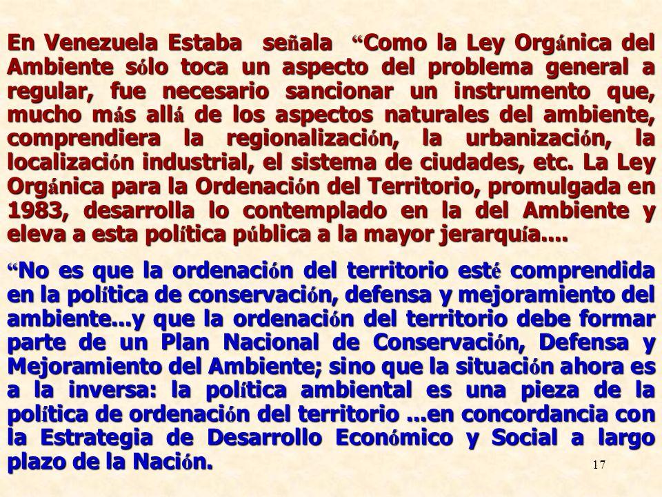 17 En Venezuela Estaba se ñ ala Como la Ley Org á nica del Ambiente s ó lo toca un aspecto del problema general a regular, fue necesario sancionar un