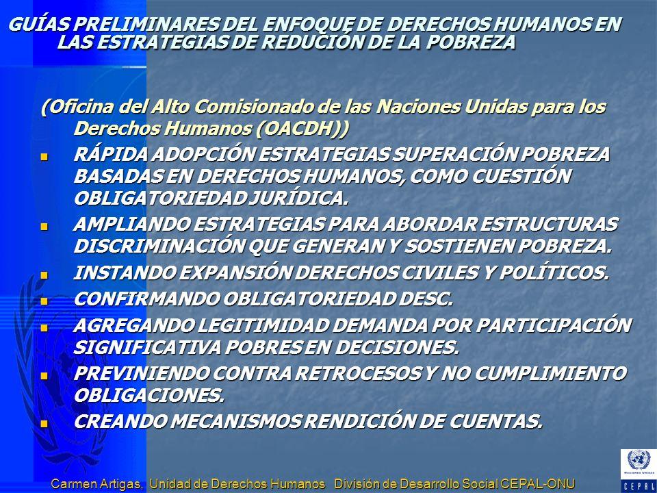 Carmen Artigas, Unidad de Derechos Humanos División de Desarrollo Social CEPAL-ONU GUÍAS PRELIMINARES DEL ENFOQUE DE DERECHOS HUMANOS EN LAS ESTRATEGI