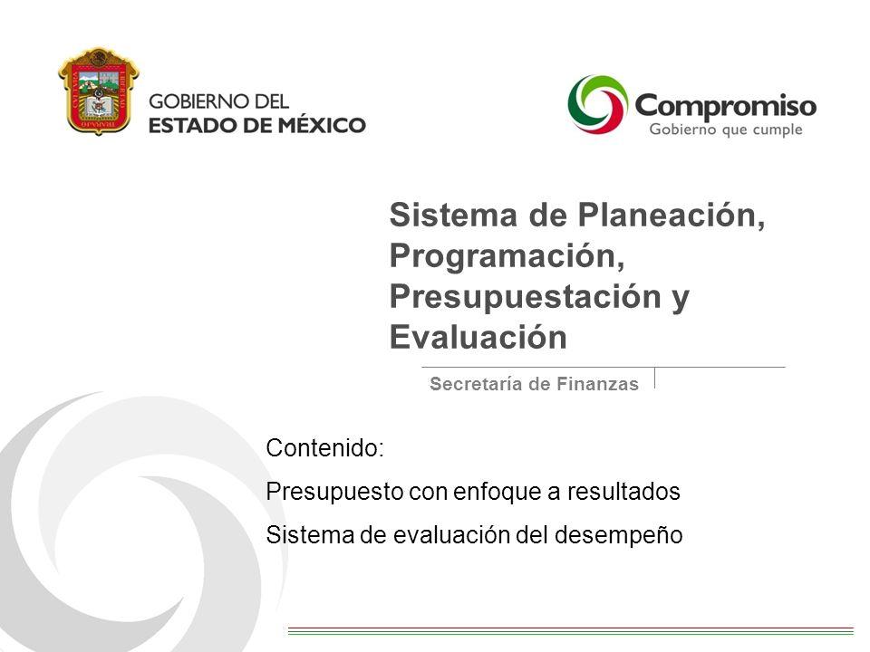 Sistema de Planeación, Programación, Presupuestación y Evaluación Secretaría de Finanzas Contenido: Presupuesto con enfoque a resultados Sistema de ev