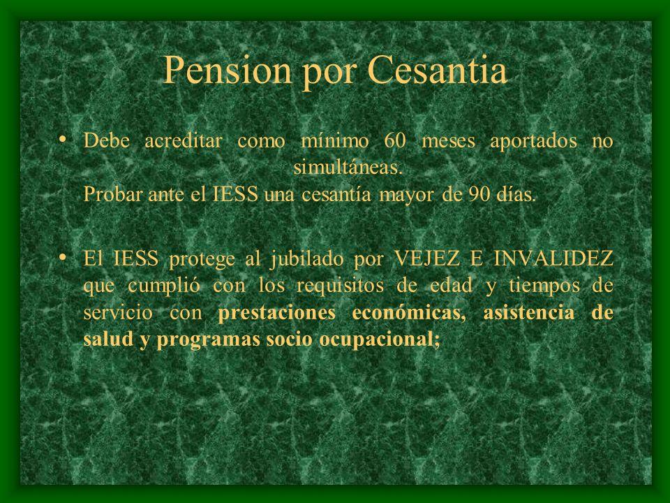 Pension por Cesantia Debe acreditar como mínimo 60 meses aportados no simultáneas. Probar ante el IESS una cesantía mayor de 90 días. El IESS protege