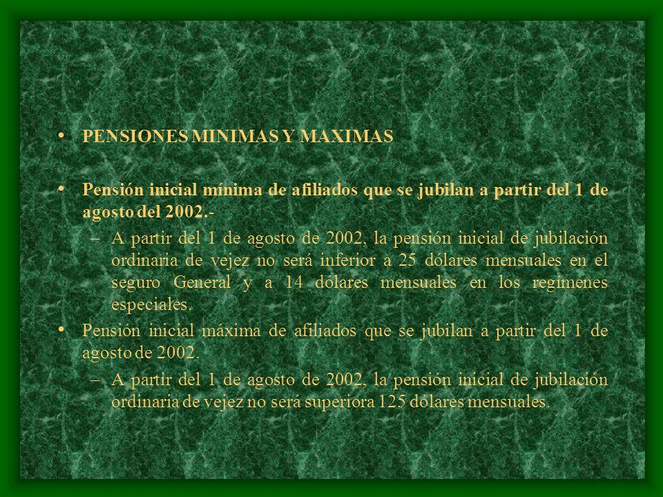 PENSIONES MINIMAS Y MAXIMAS Pensión inicial mínima de afiliados que se jubilan a partir del 1 de agosto del 2002.- –A partir del 1 de agosto de 2002,