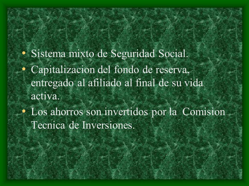 Sistema mixto de Seguridad Social. Capitalizacion del fondo de reserva, entregado al afiliado al final de su vida activa. Los ahorros son invertidos p