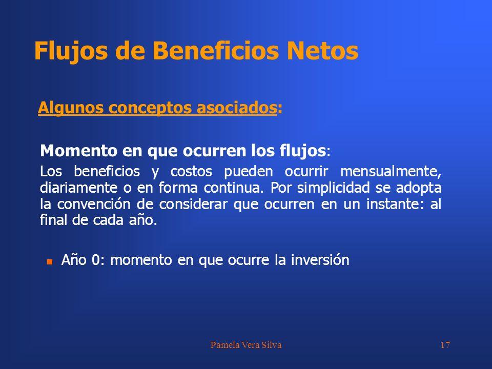 Pamela Vera Silva17 Momento en que ocurren los flujos : Los beneficios y costos pueden ocurrir mensualmente, diariamente o en forma continua. Por simp