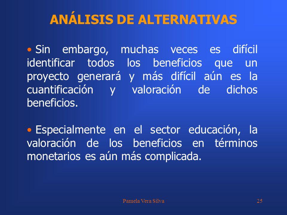 Pamela Vera Silva25 ANÁLISIS DE ALTERNATIVAS Sin embargo, muchas veces es difícil identificar todos los beneficios que un proyecto generará y más difí