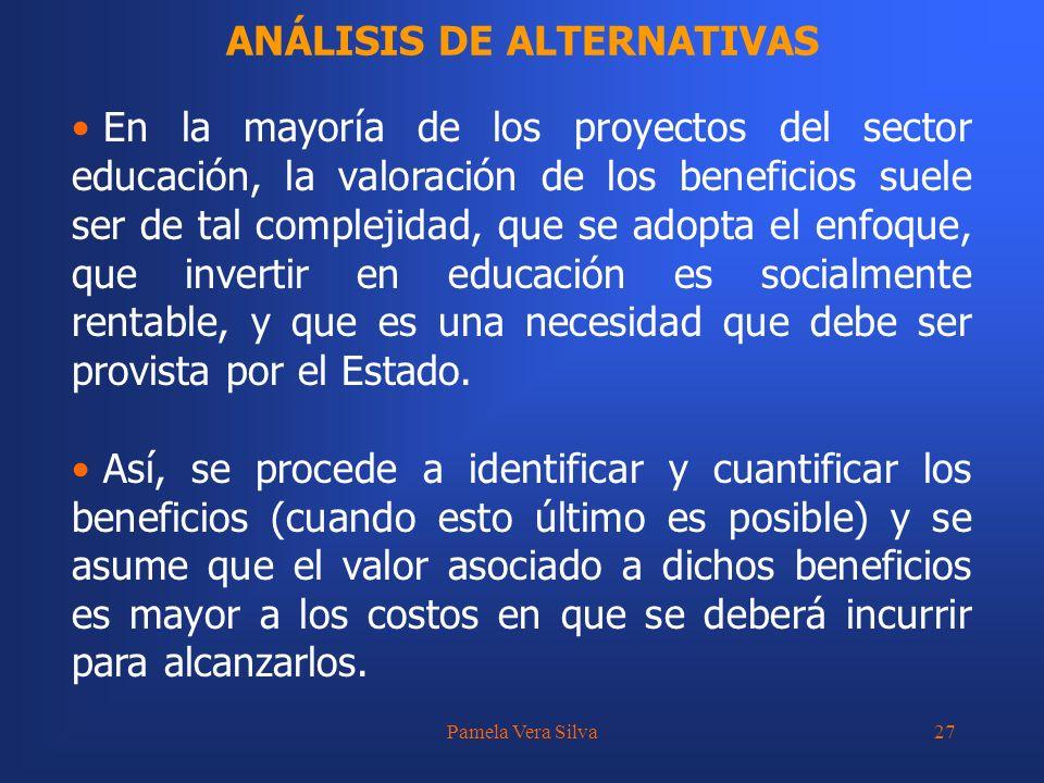 Pamela Vera Silva27 ANÁLISIS DE ALTERNATIVAS En la mayoría de los proyectos del sector educación, la valoración de los beneficios suele ser de tal com