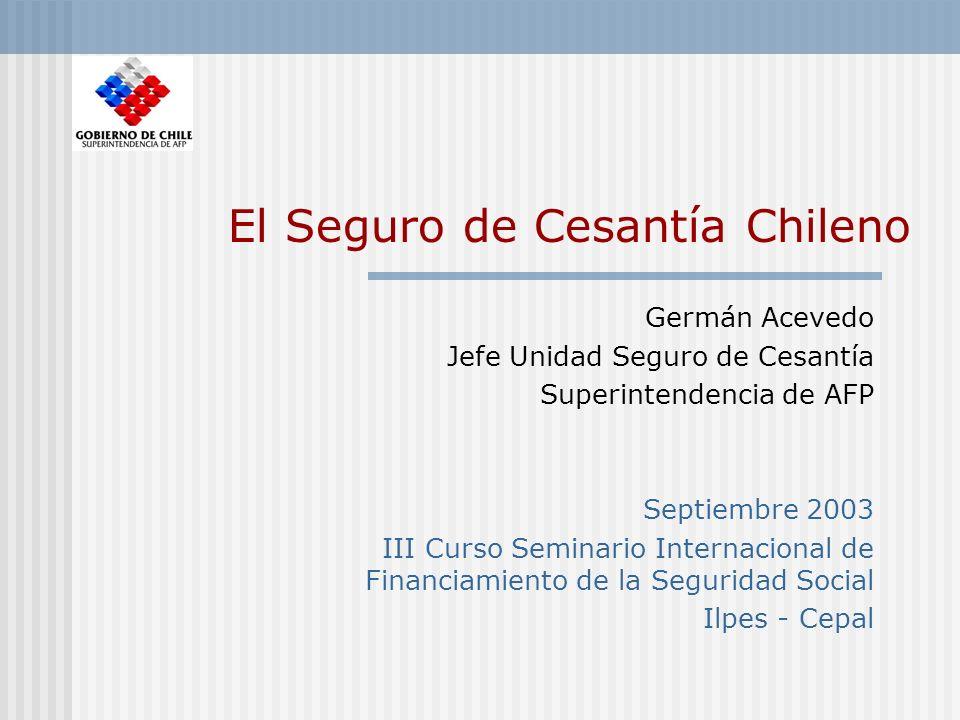 El Seguro de Cesantía Chileno Germán Acevedo Jefe Unidad Seguro de Cesantía Superintendencia de AFP Septiembre 2003 III Curso Seminario Internacional