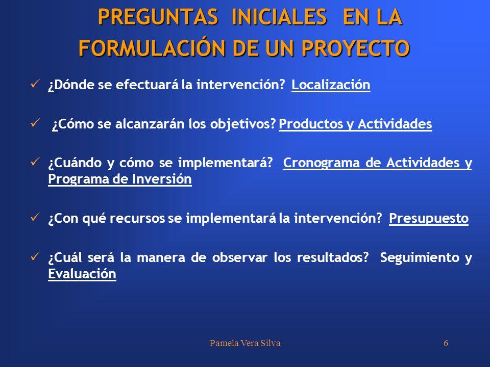 Pamela Vera Silva6 ¿Dónde se efectuará la intervención? Localización ¿Cómo se alcanzarán los objetivos? Productos y Actividades ¿Cuándo y cómo se impl