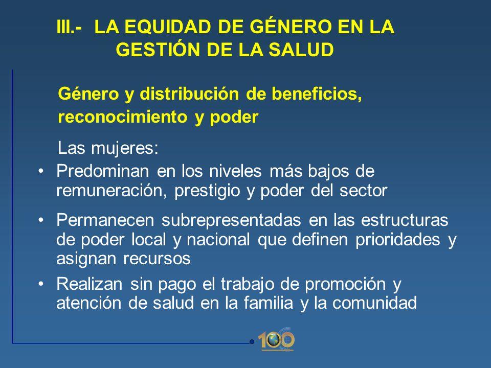 Género y distribución de beneficios, reconocimiento y poder Las mujeres: Predominan en los niveles más bajos de remuneración, prestigio y poder del se
