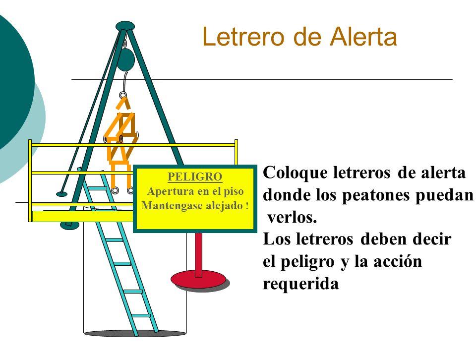 Letrero de Alerta Coloque letreros de alerta donde los peatones puedan verlos. Los letreros deben decir el peligro y la acción requerida PELIGRO Apert
