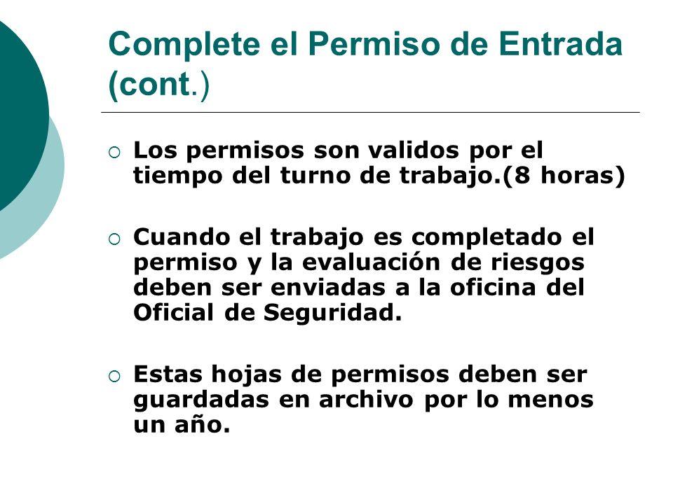 Complete el Permiso de Entrada (cont.) Los permisos son validos por el tiempo del turno de trabajo.(8 horas) Cuando el trabajo es completado el permiso y la evaluación de riesgos deben ser enviadas a la oficina del Oficial de Seguridad.