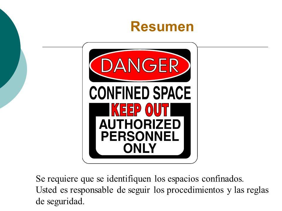 Resumen Se requiere que se identifiquen los espacios confinados. Usted es responsable de seguir los procedimientos y las reglas de seguridad.