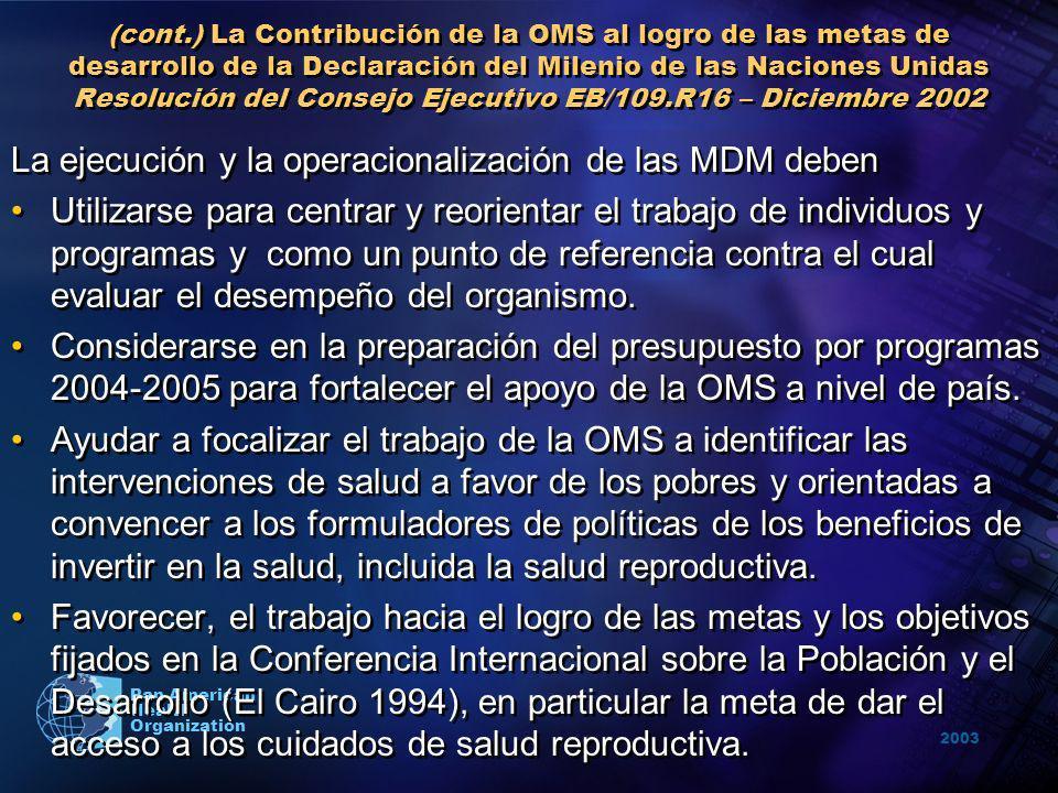 2003 Pan American Health Organization (cont.) La Contribución de la OMS al logro de las metas de desarrollo de la Declaración del Milenio de las Nacio