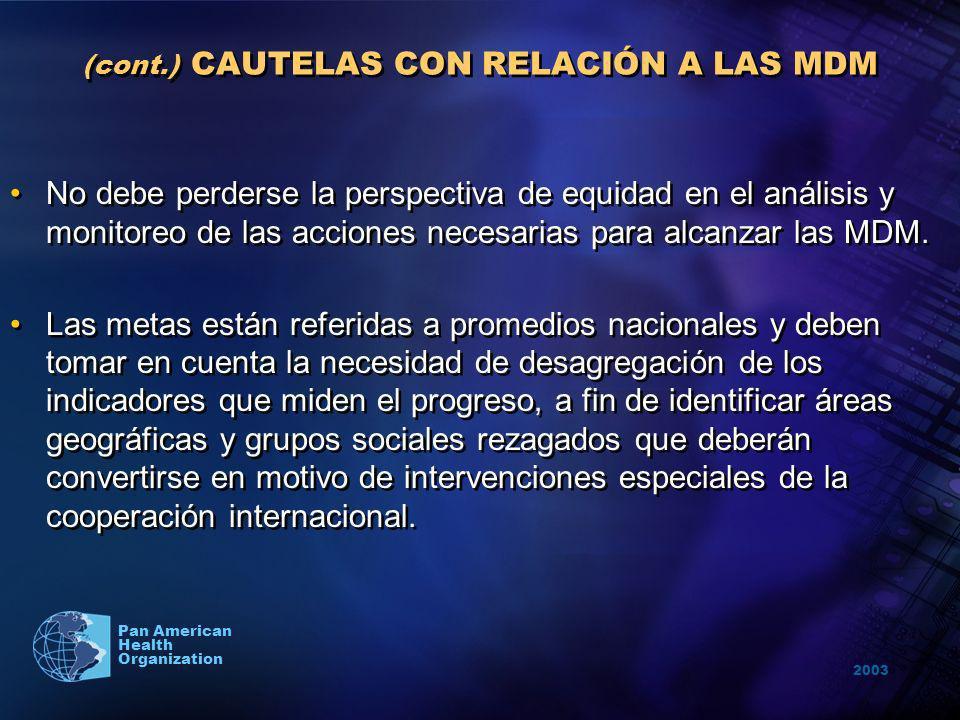 2003 Pan American Health Organization (cont.) CAUTELAS CON RELACIÓN A LAS MDM No debe perderse la perspectiva de equidad en el análisis y monitoreo de