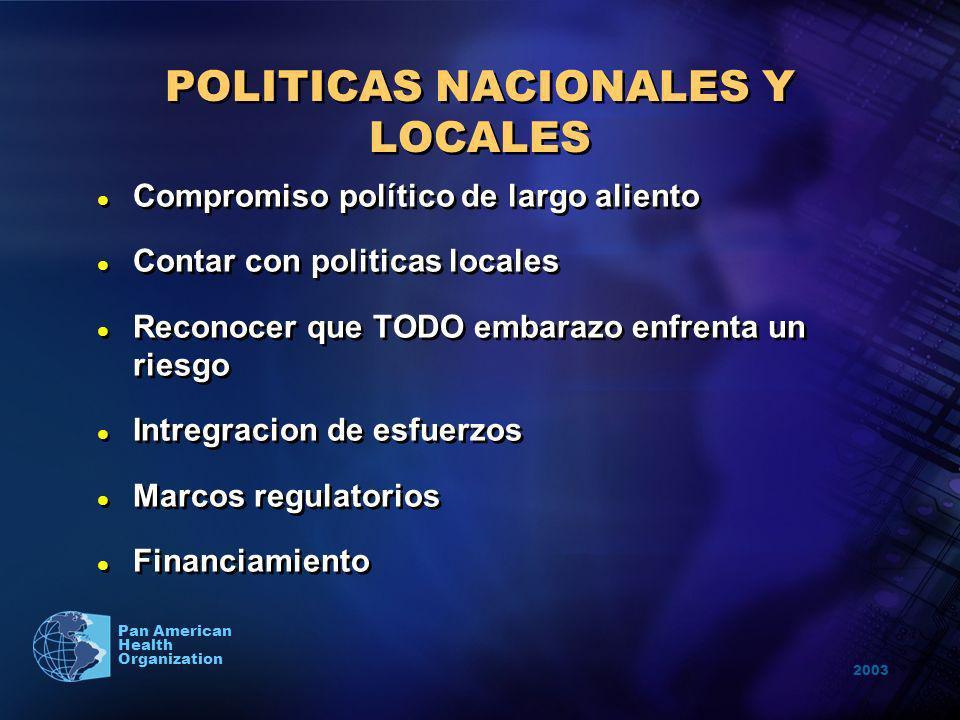 2003 Pan American Health Organization l Compromiso político de largo aliento l Contar con politicas locales l Reconocer que TODO embarazo enfrenta un