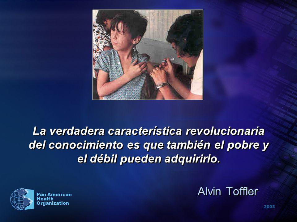2003 Pan American Health Organization La verdadera característica revolucionaria del conocimiento es que también el pobre y el débil pueden adquirirlo