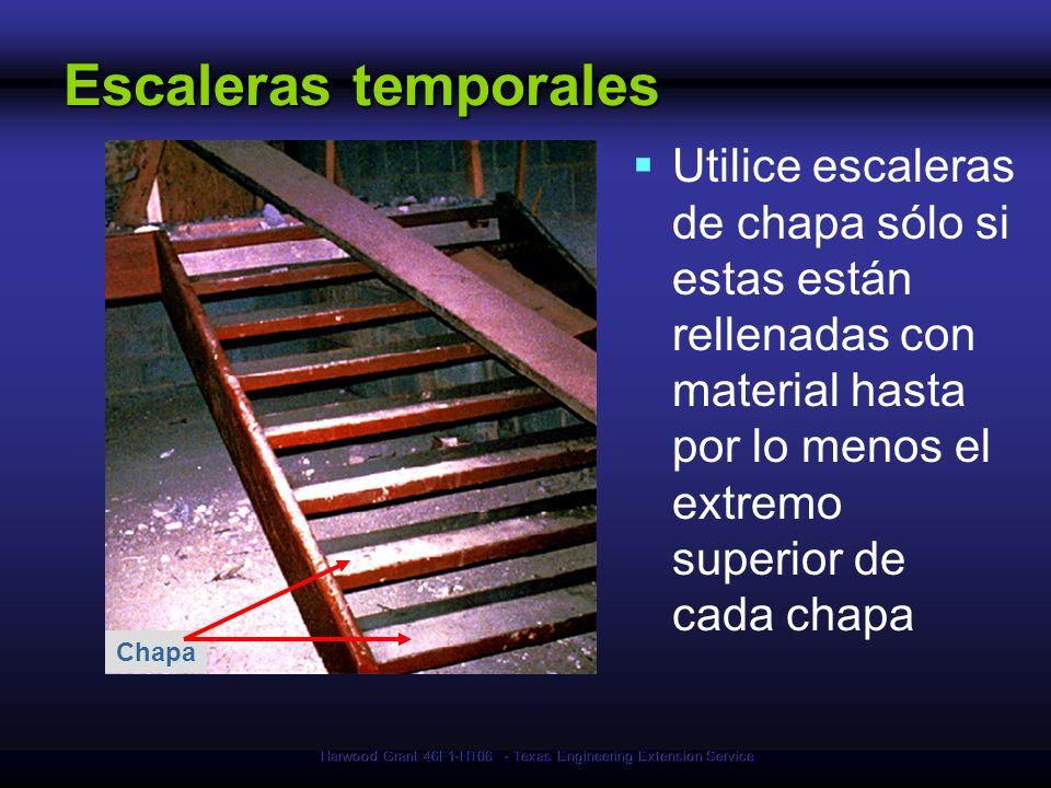 Harwood Grant 46F1-HT06 - Texas Engineering Extension Service Escaleras temporales Utilice escaleras de chapa sólo si estas están rellenadas con mater