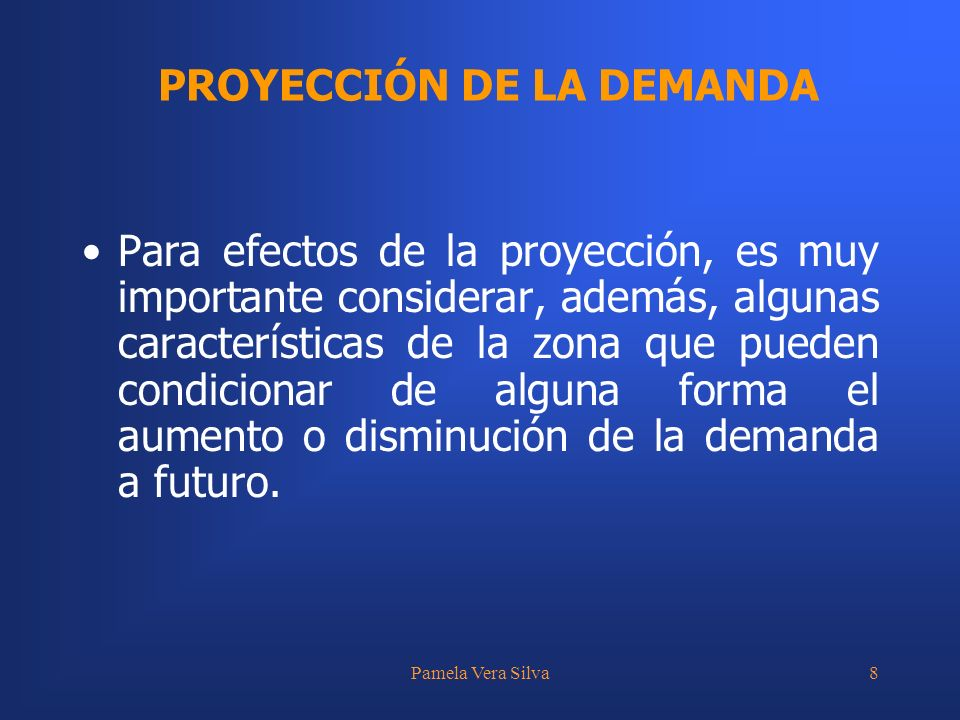 Pamela Vera Silva8 Para efectos de la proyección, es muy importante considerar, además, algunas características de la zona que pueden condicionar de a