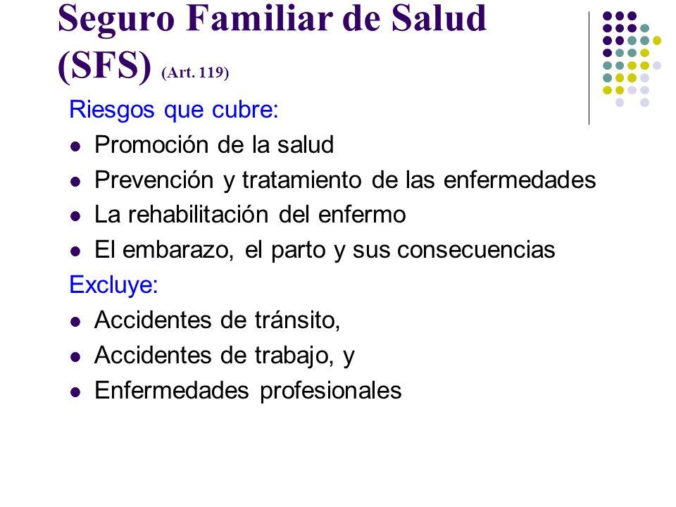 Seguro Familiar de Salud (SFS) (Art. 118) Finalidad La protección integral de la salud física y mental del afiliado y de su familia Alcanzar una cober