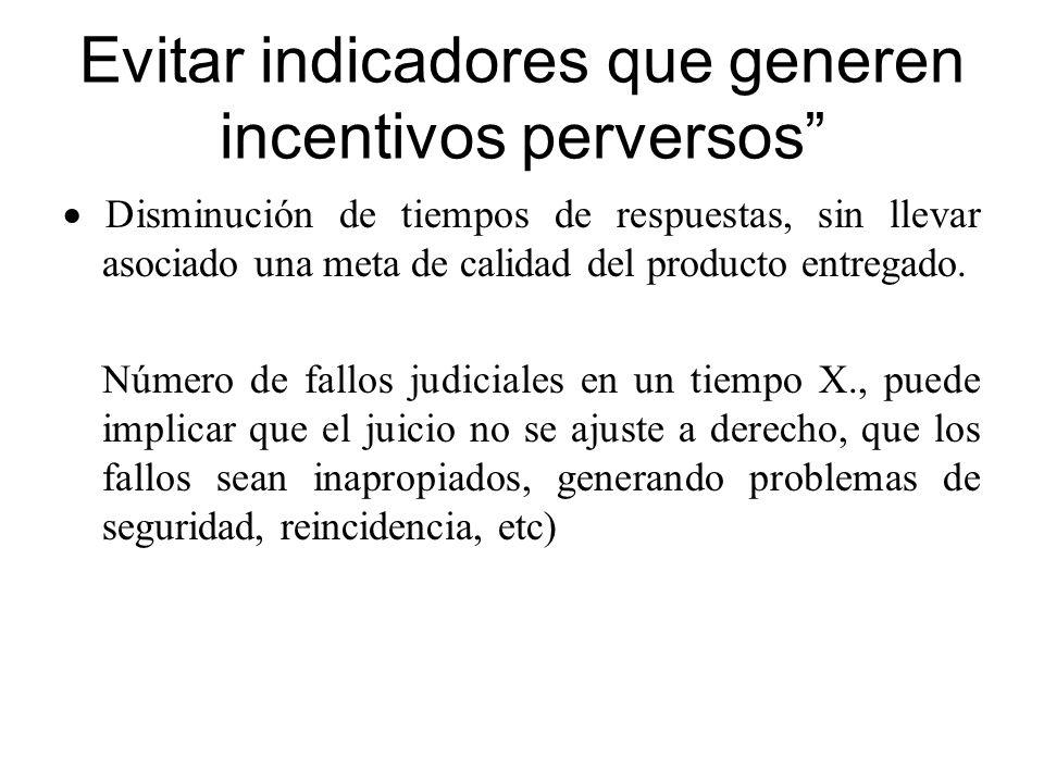 Evitar indicadores que generen incentivos perversos Disminución de tiempos de respuestas, sin llevar asociado una meta de calidad del producto entrega