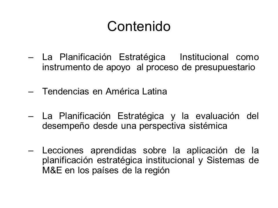Contenido –La Planificación Estratégica Institucional como instrumento de apoyo al proceso de presupuestario –Tendencias en América Latina –La Planifi