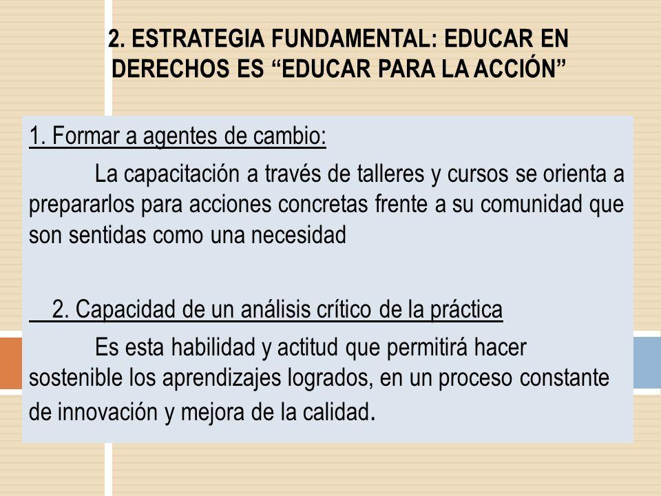 2. ESTRATEGIA FUNDAMENTAL: EDUCAR EN DERECHOS ES EDUCAR PARA LA ACCIÓN 1. Formar a agentes de cambio: La capacitación a través de talleres y cursos se
