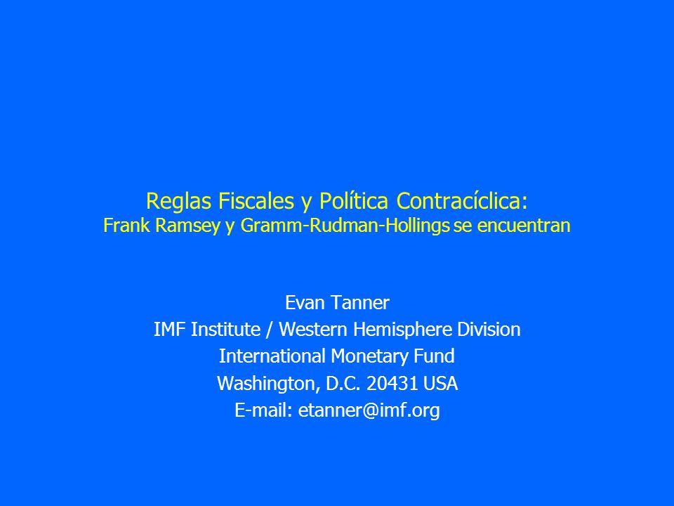 Reglas Fiscales y Política Contracíclica: Frank Ramsey y Gramm-Rudman-Hollings se encuentran Evan Tanner IMF Institute / Western Hemisphere Division I
