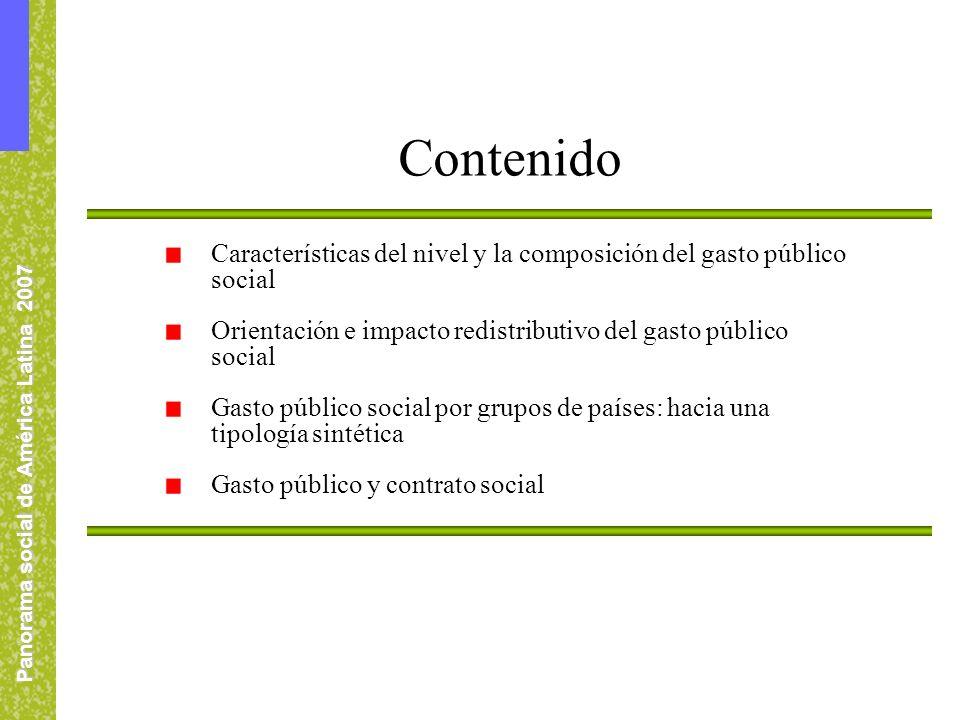 Panorama social de América Latina 2007 Características del nivel y la composición del gasto público social Orientación e impacto redistributivo del gasto público social Gasto público social por grupos de países: hacia una tipología sintética Gasto público y contrato social Contenido