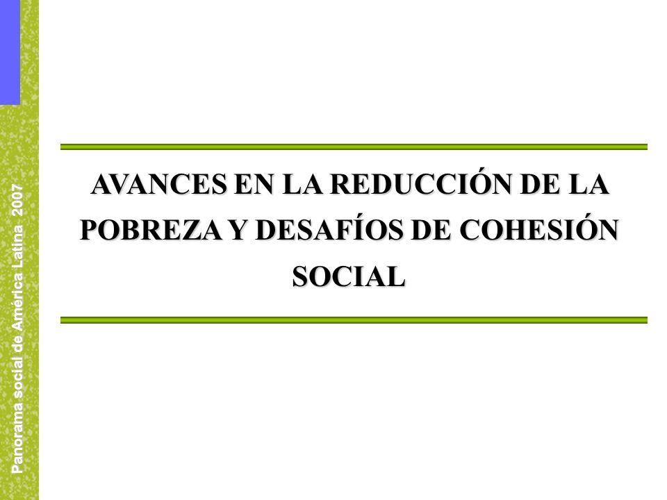 Panorama social de América Latina 2007 AVANCES EN LA REDUCCIÓN DE LA POBREZA Y DESAFÍOS DE COHESIÓN SOCIAL