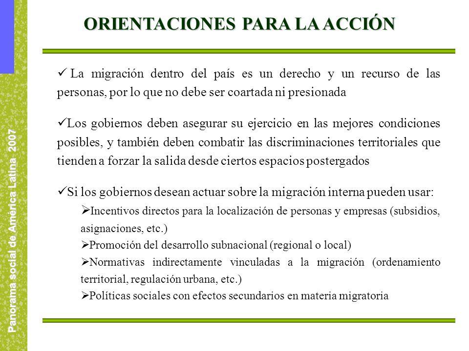 Panorama social de América Latina 2007 ORIENTACIONES PARA LA ACCIÓN La migración dentro del país es un derecho y un recurso de las personas, por lo qu