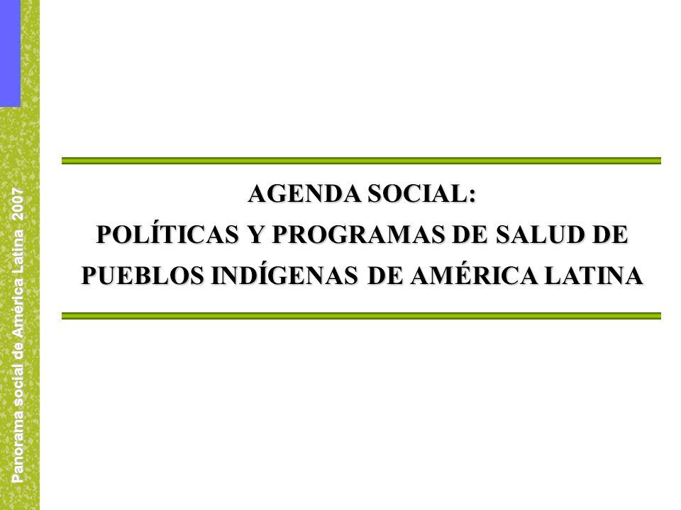 Panorama social de América Latina 2007 AGENDA SOCIAL: POLÍTICAS Y PROGRAMAS DE SALUD DE PUEBLOS INDÍGENAS DE AMÉRICA LATINA
