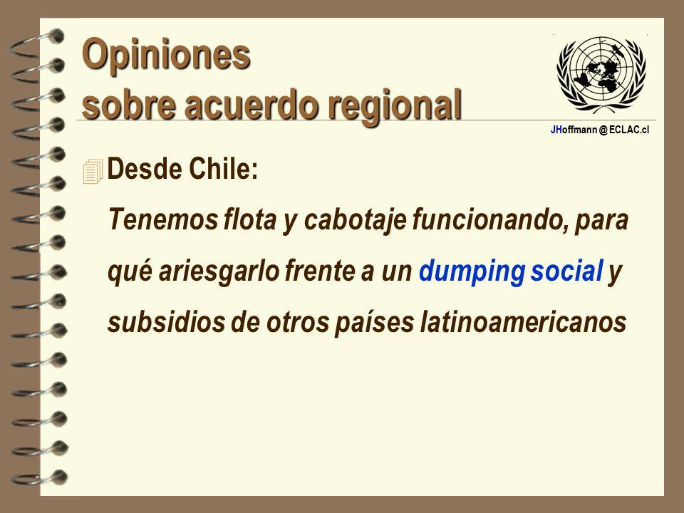 JHoffmann @ ECLAC.cl Opiniones sobre acuerdo regional 4 Desde Chile: Tenemos flota y cabotaje funcionando, para qué ariesgarlo frente a un dumping soc