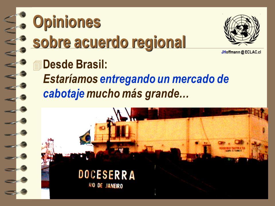 JHoffmann @ ECLAC.cl Opiniones sobre acuerdo regional 4 Desde Brasil: Estaríamos entregando un mercado de cabotaje mucho más grande…