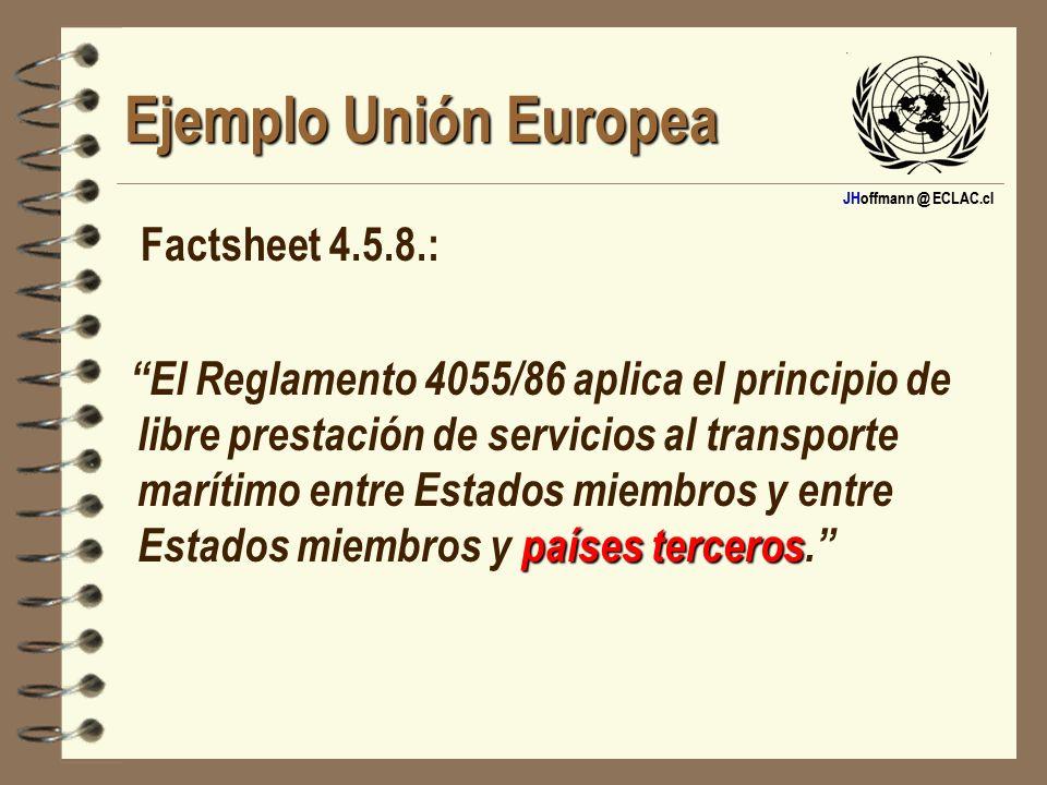JHoffmann @ ECLAC.cl Ejemplo Unión Europea Factsheet 4.5.8.: países terceros El Reglamento 4055/86 aplica el principio de libre prestación de servicio