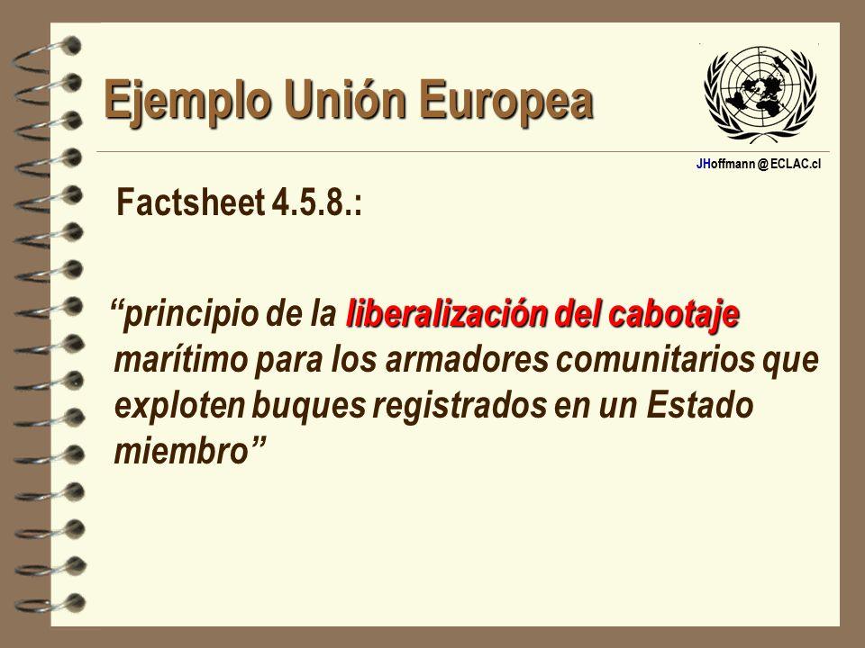 JHoffmann @ ECLAC.cl Ejemplo Unión Europea Factsheet 4.5.8.: liberalización del cabotaje principio de la liberalización del cabotaje marítimo para los