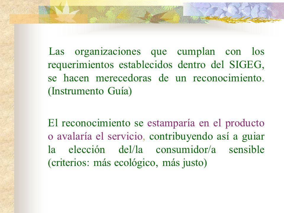 Las organizaciones que cumplan con los requerimientos establecidos dentro del SIGEG, se hacen merecedoras de un reconocimiento. (Instrumento Guía) El