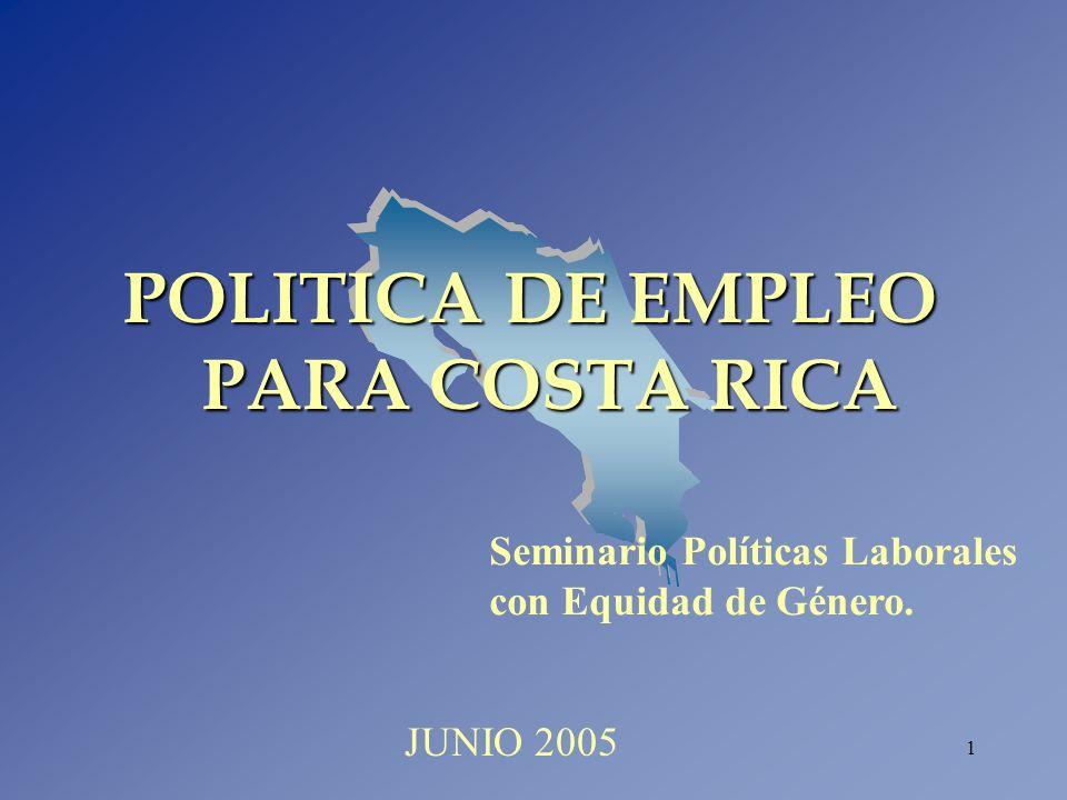 1 POLITICA DE EMPLEO PARA COSTA RICA Seminario Políticas Laborales con Equidad de Género. JUNIO 2005