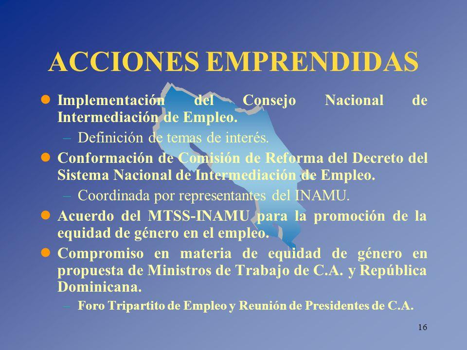 16 ACCIONES EMPRENDIDAS Implementación del Consejo Nacional de Intermediación de Empleo. –Definición de temas de interés. Conformación de Comisión de