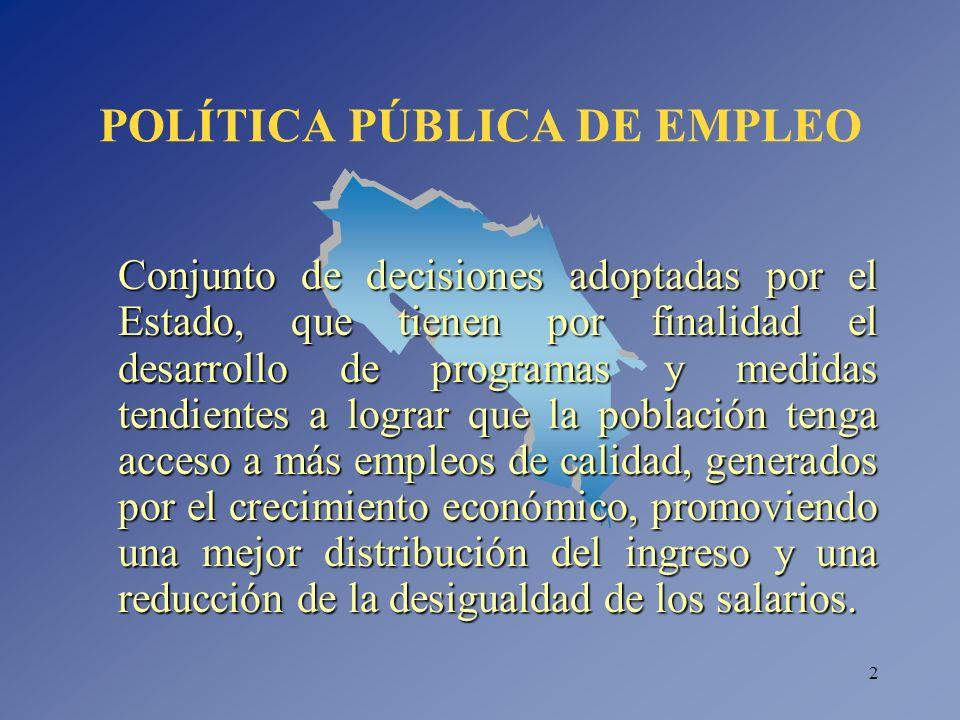 2 POLÍTICA PÚBLICA DE EMPLEO Conjunto de decisiones adoptadas por el Estado, que tienen por finalidad el desarrollo de programas y medidas tendientes