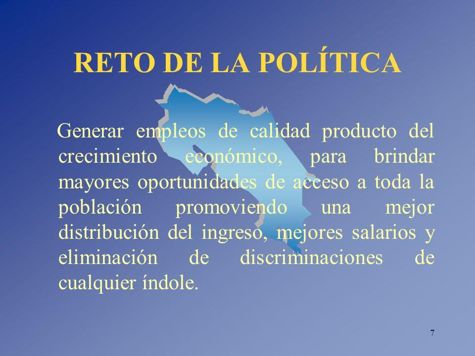 7 RETO DE LA POLÍTICA Generar empleos de calidad producto del crecimiento económico, para brindar mayores oportunidades de acceso a toda la población