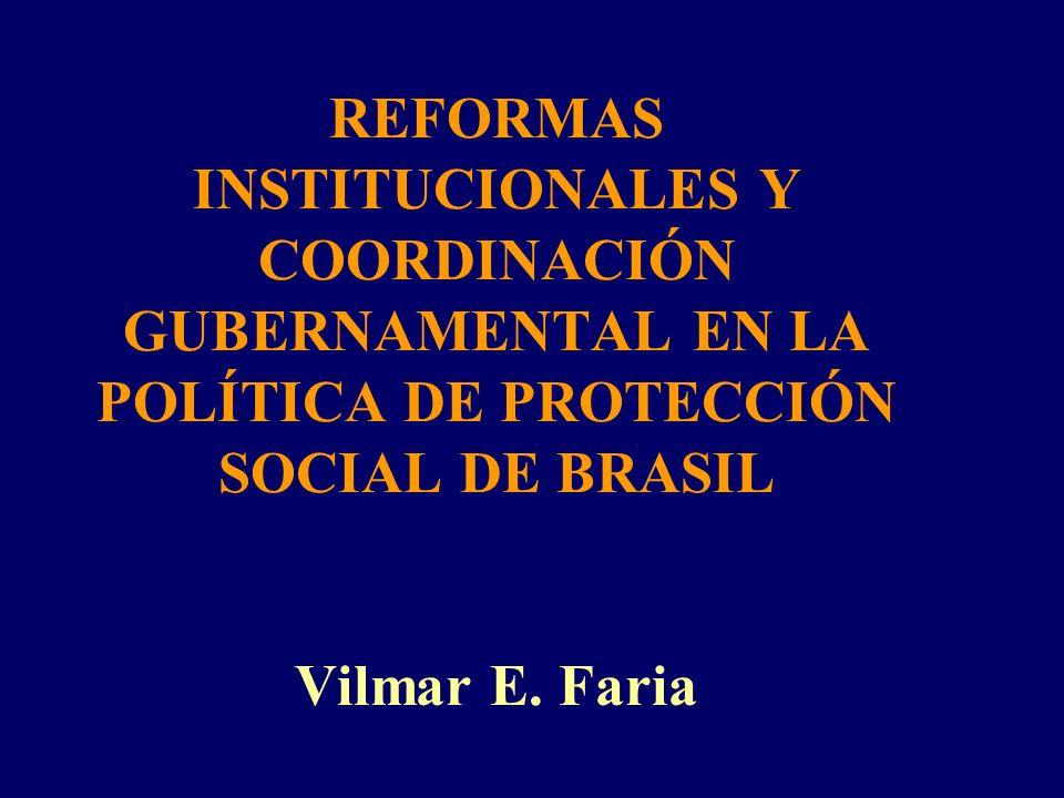 REFORMAS INSTITUCIONALES Y COORDINACIÓN GUBERNAMENTAL EN LA POLÍTICA DE PROTECCIÓN SOCIAL DE BRASIL Vilmar E. Faria
