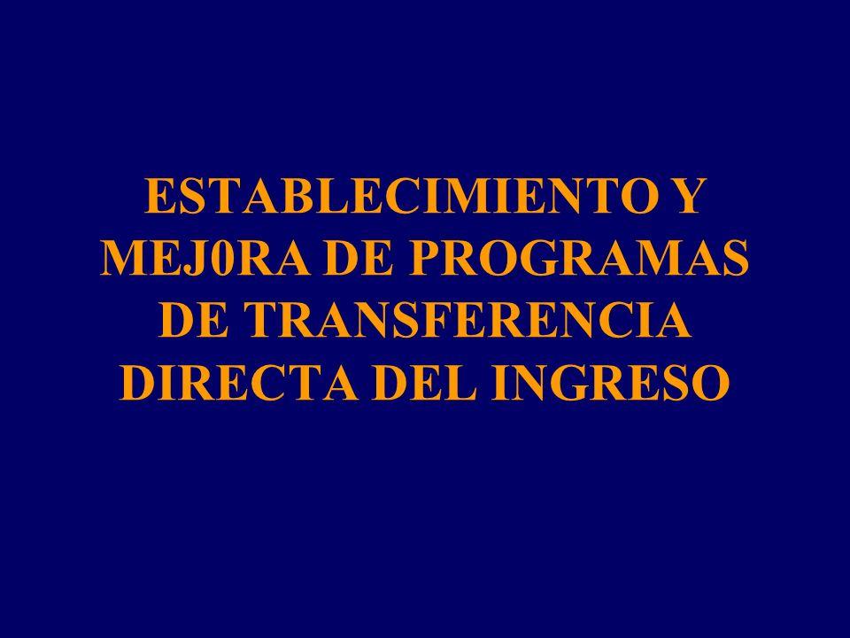 ESTABLECIMIENTO Y MEJ0RA DE PROGRAMAS DE TRANSFERENCIA DIRECTA DEL INGRESO